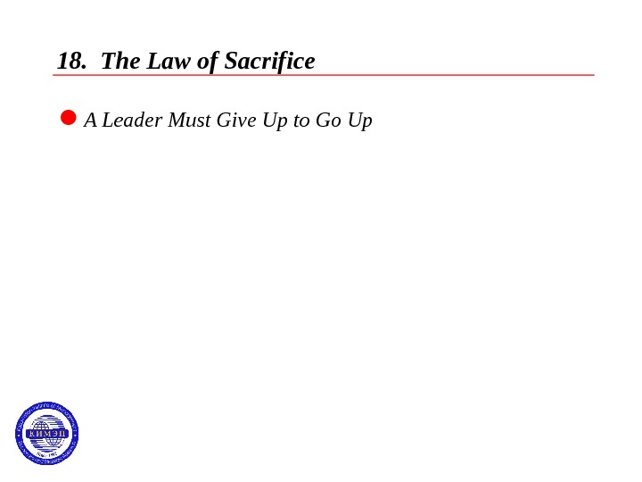 18.  The Law of Sacrifice  A Leader Must Give Up to Go Up