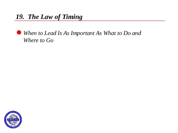 19.  The Law of Timing  When to Lead Is As Important As What to