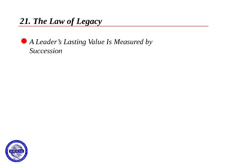 21. The Law of Legacy  A Leader's Lasting Value Is Measured by Succession