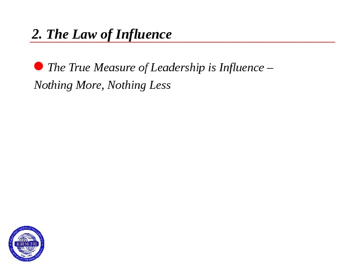 2. The Law of Influence The True Measure of Leadership is Influence – Nothing More, Nothing