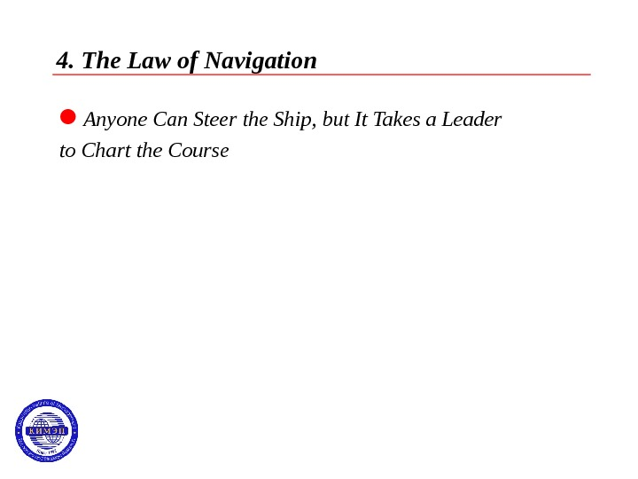 4. The Law of Navigation Anyone Can Steer the Ship, but It Takes a Leader to