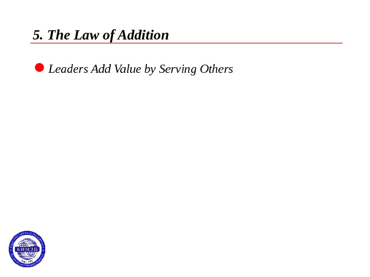 5. The Law of Addition  Leaders Add Value by Serving Others