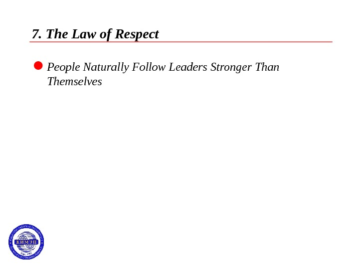 7. The Law of Respect  People Naturally Follow Leaders Stronger Than Themselves