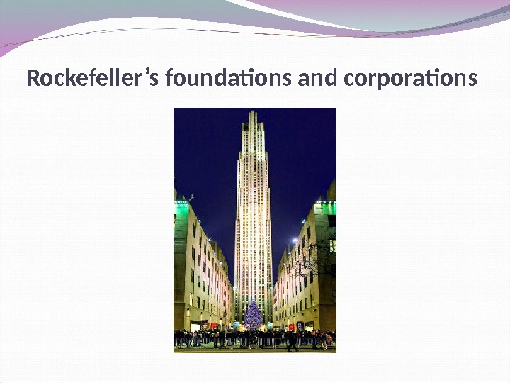 Rockefeller's foundations and corporations