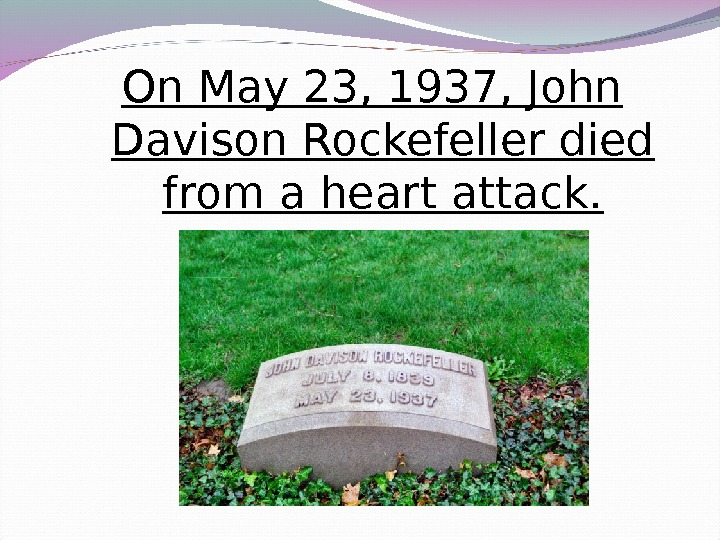 On May 23, 1937, John Davison Rockefeller died from a heart attack.