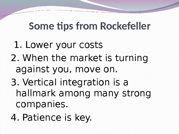 Some tips from Rockefeller  1. Lower your costs 2. When the market is turning against