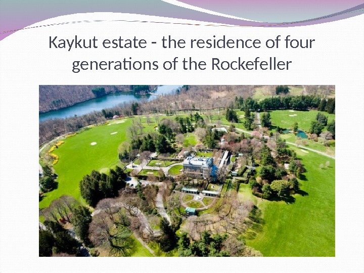 Kaykut estate - the residence of four generations of the Rockefeller