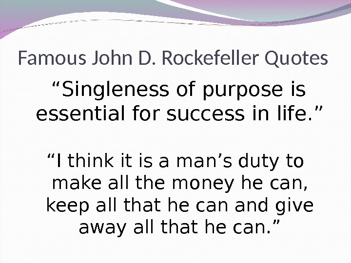 "Famous John D. Rockefeller Quotes "" Singleness of purpose is essential for success in life. """