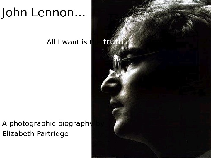 John Lennon…   All I want is the truth A photographic biography by