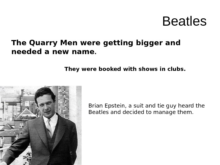 Beatles The Quarry Men were getting bigger and needed a new name. They were
