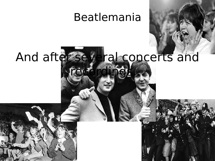 And after several concerts and recordings… Beatlemania