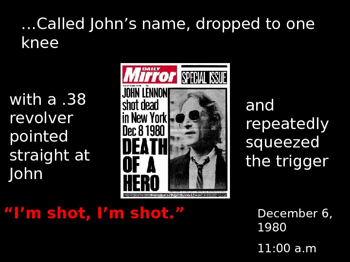 … Called John's name, dropped to one knee December 6,  1980 11: 00