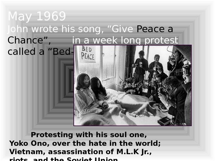 "May 1969 John wrote his song, ""Give Peace a Chance"",  in a week"