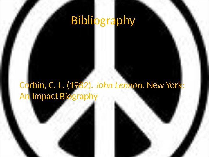 Bibliography Corbin, C. L. (1982).  John Lennon.  New York:  An Impact Biography.