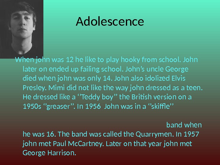 Adolescence When john was 12 he like to play hooky from school. John later on ended