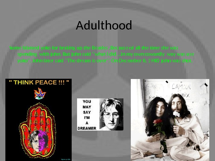 Adulthood Some blamed yoko for braking up the Beatles , Because of all the time she