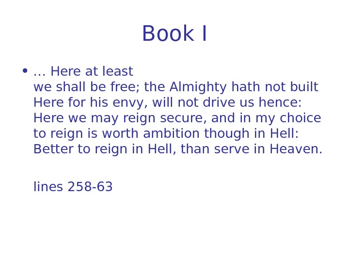 Book I • … Here at least we shall be free; the Almighty hath