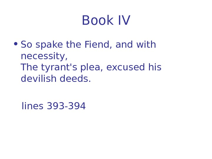 Book I V • So spake the Fiend, and with necessity, The tyrant's plea,