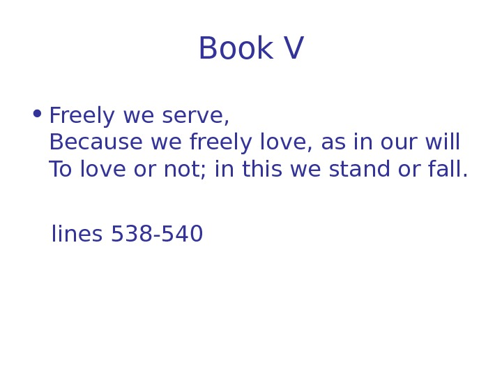 Book V • Freely we serve, Because we freely love, as in our will