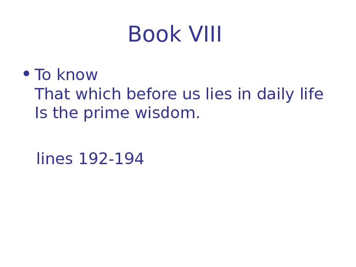 Book VIII  • To know That which before us lies in daily life