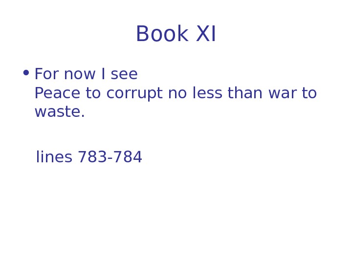 Book X I • For now I see Peace to corrupt no less than