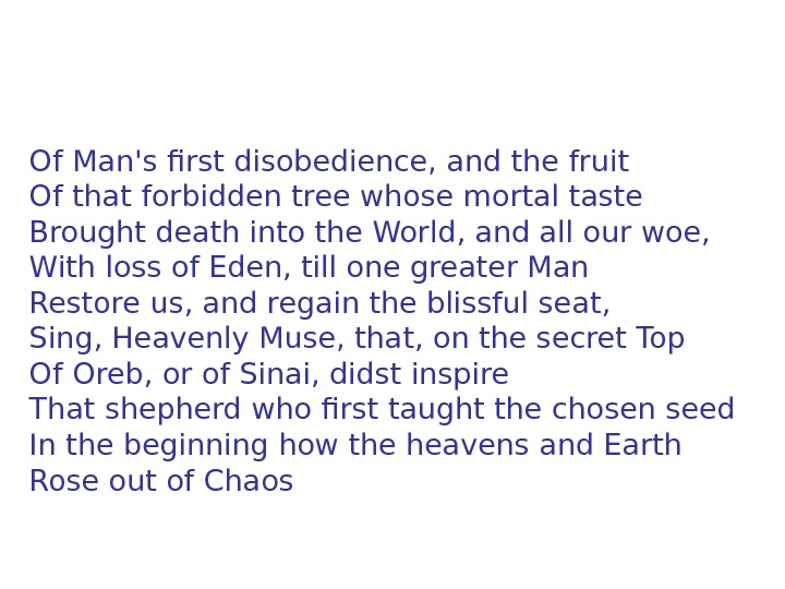 Of Man's first disobedience, and the fruit Of that forbidden tree whose mortal taste