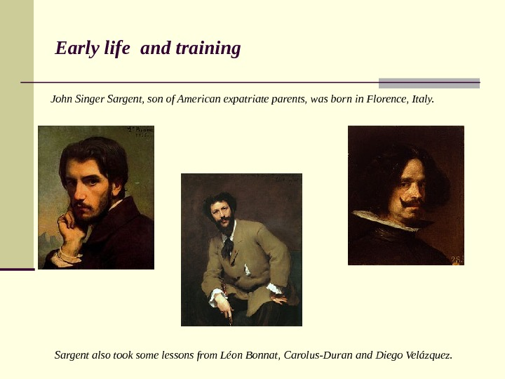 Early life  and t raining John Singer Sargent, son of American expatriate parents,