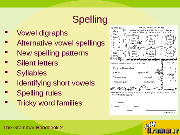 Spelling Vowel digraphs Alternative vowel spellings New spelling patterns Silent letters Syllables Identifying short vowels Spelling