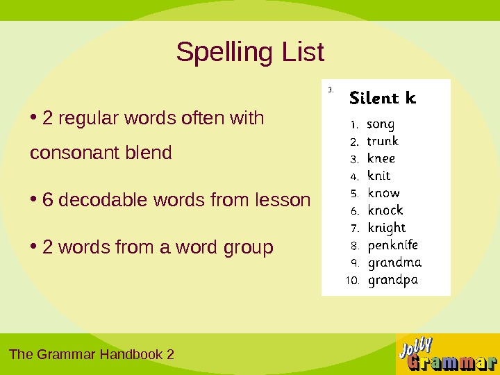 Spelling List •  2 regular words often with consonant blend •  6 decodable words