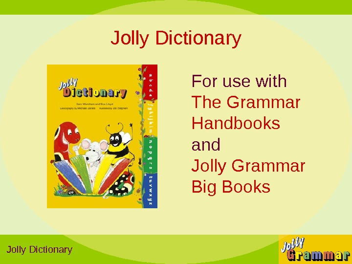 Jolly Dictionary For use with The  Grammar Handbooks  and Jolly Grammar Big Books