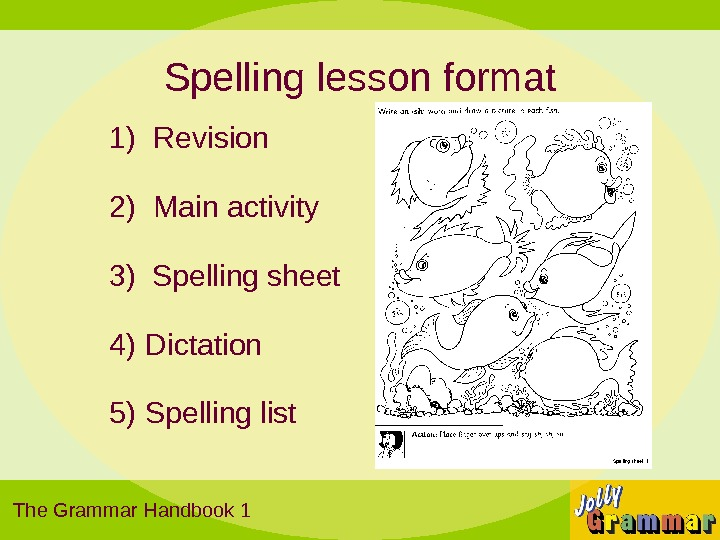 Spelling lesson format 1)  Revision 2)  Main activity 3) Spelling sheet 4) Dictation 5)