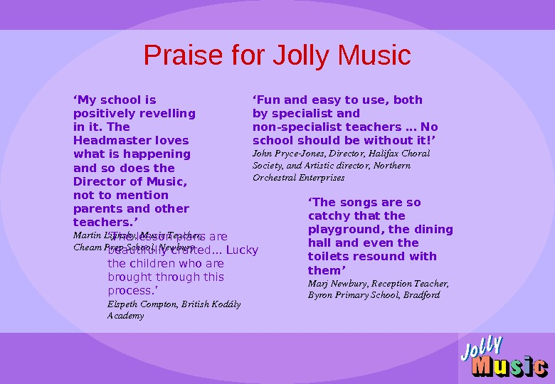 Praise for Jolly Music ' My school is positively revelling in it. The Headmaster loves what