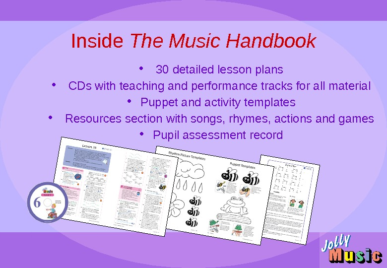 Inside The Music Handbook •  30 detailed lesson plans •  CDs with teaching and