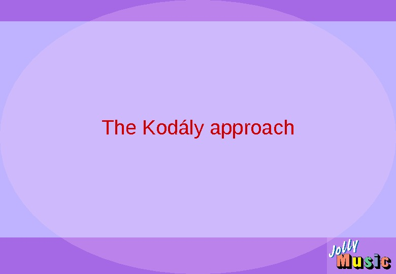The Kod ály approach