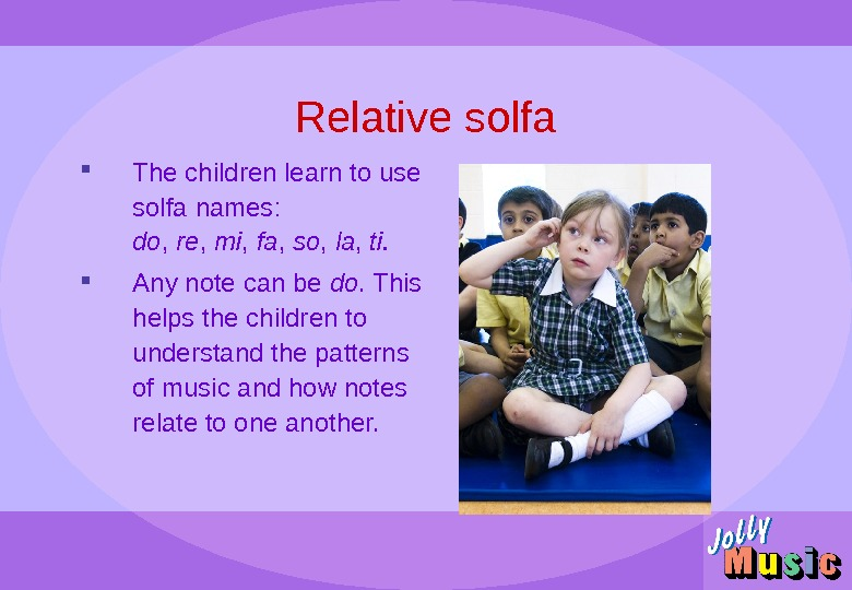 Relative solfa The children learn to use solfa names:  do ,  re ,
