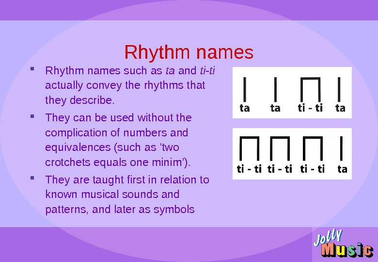 Rhythm names such as ta and ti-ti  actually convey the rhythms that they describe.