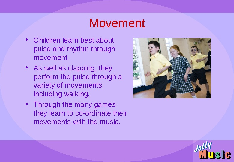 Movement • Children learn best about pulse and rhythm through movement.  • As well as