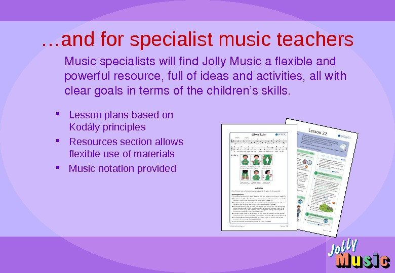 … and for specialist music teachers Lesson plans based on Kod ály principles Resources section allows