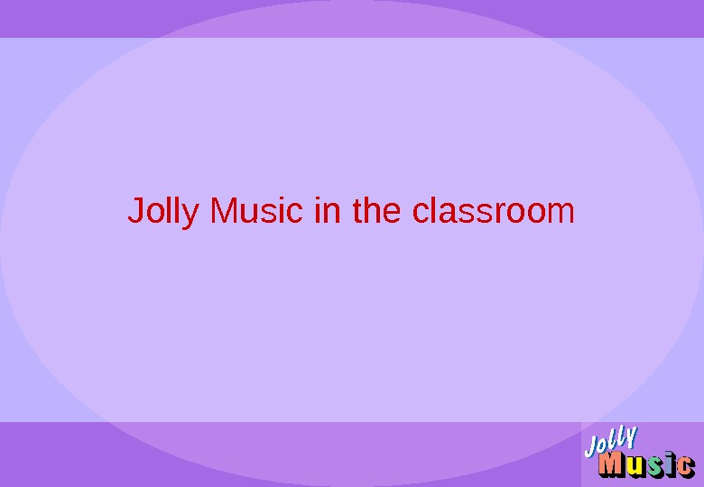 Jolly Music in the classroom