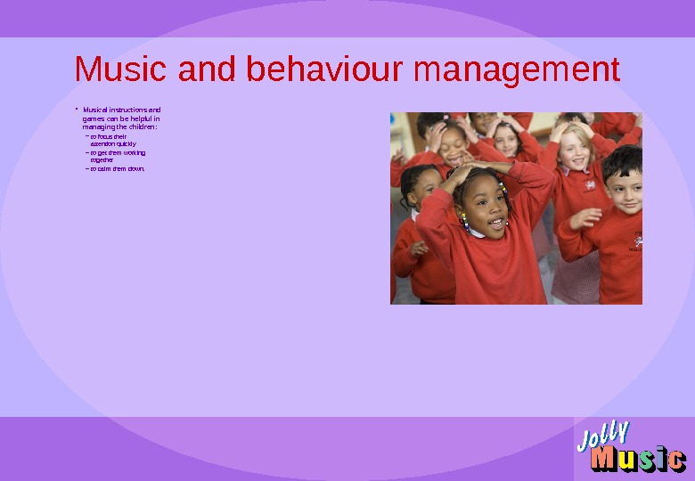 Music and behaviour management • Musical instructions and games can be helpful in managing the children: