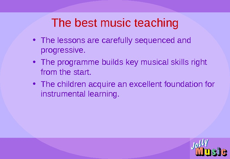 The best music teaching • The lessons are carefully sequenced and progressive.  • The programme