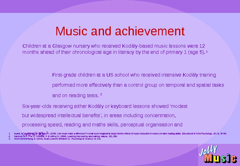 Music and achievement. Children at a Glasgow nursery who received Kodály-based music lessons were 12 months