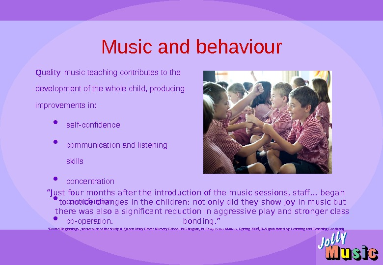 "Music and behaviour "" Just four months after the introduction of the music sessions, staff… began"