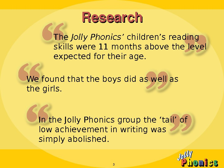 Research The Jolly Phonics' children's reading skills were 11 months above the level expected for their