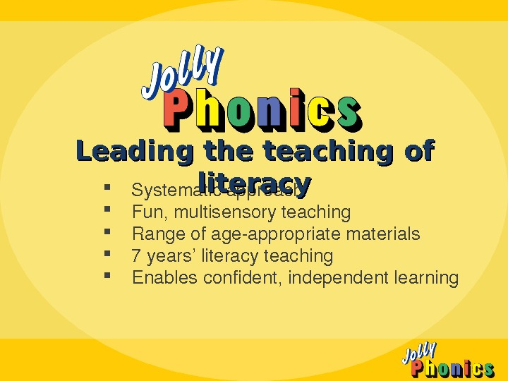Systematicapproach Fun, multisensoryteaching Rangeofageappropriatematerials 7 years'literacyteaching Enablesconfident, independentlearning. Leading the teaching of literacy