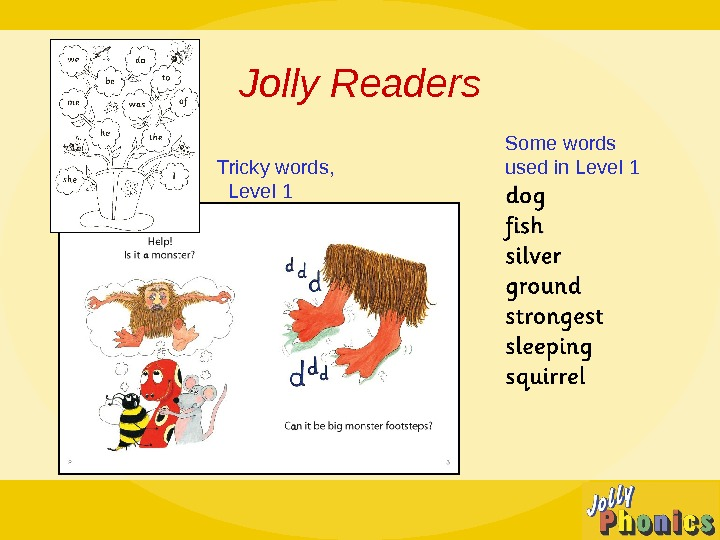 Some words used in Level 1 Jolly Readers Tricky words, Level 1