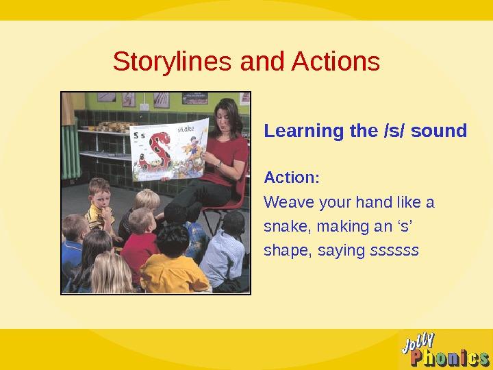 Storylines and Actions Learning the /s/ sound Action:  Weave your hand like a snake, making