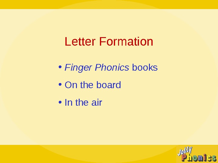 Letter Formation •  Finger Phonics books •  On the board •  In the