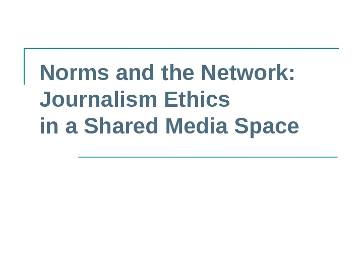 Norms and the Network: Journalism Ethics in a Shared Media Space