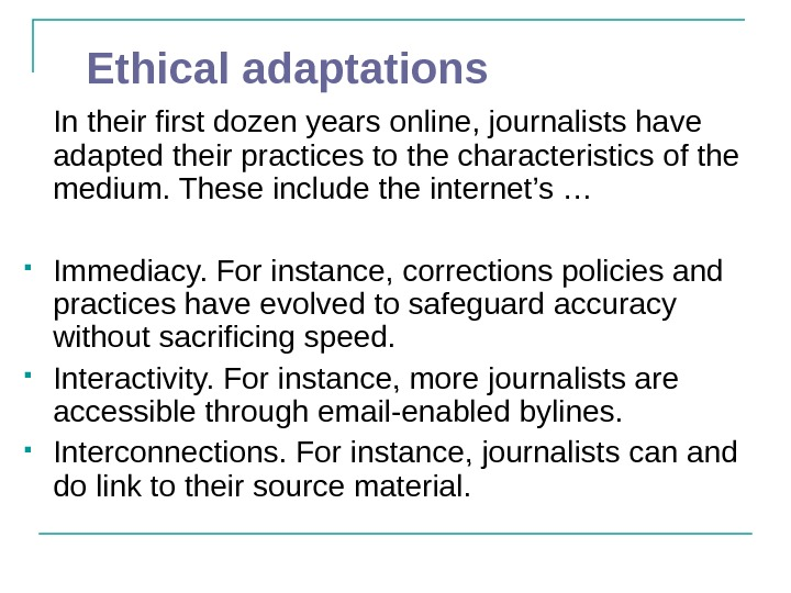 Ethical adaptations In their first dozen years online, journalists have adapted their practices to